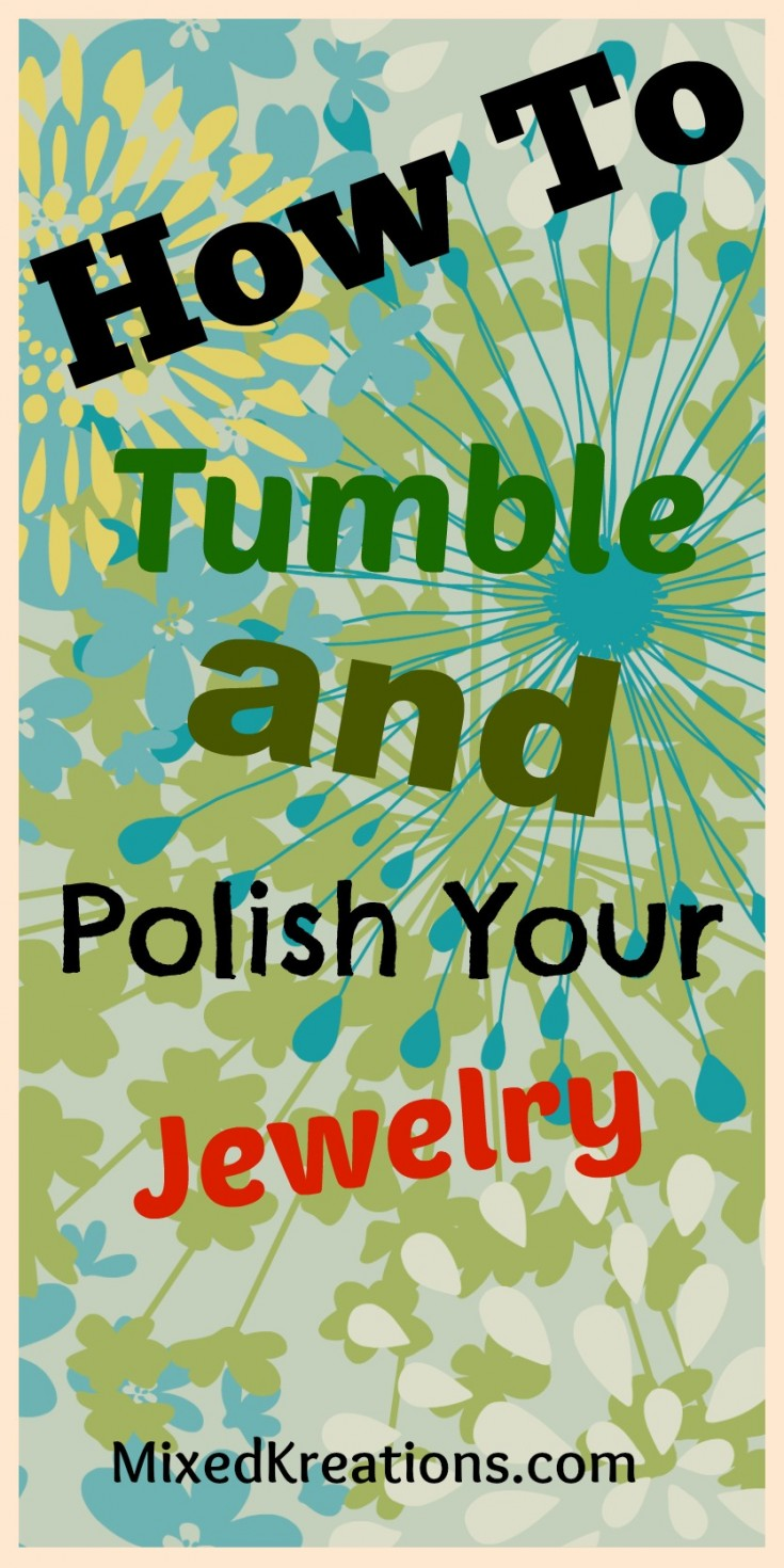 how to tumble and polish your jewelry