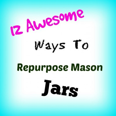 12 awesome way to repurpose mason jars