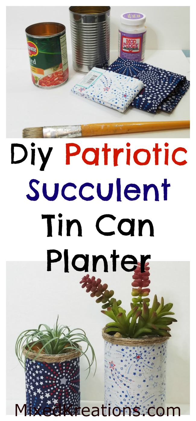 How to make a Patriotic Succulent Tin Can Planters | How to repurpose a can into a patriotic planter #Repurpose #upcycled #TinCan #holidaydecor #PatrioticDecor MixedKreations.com
